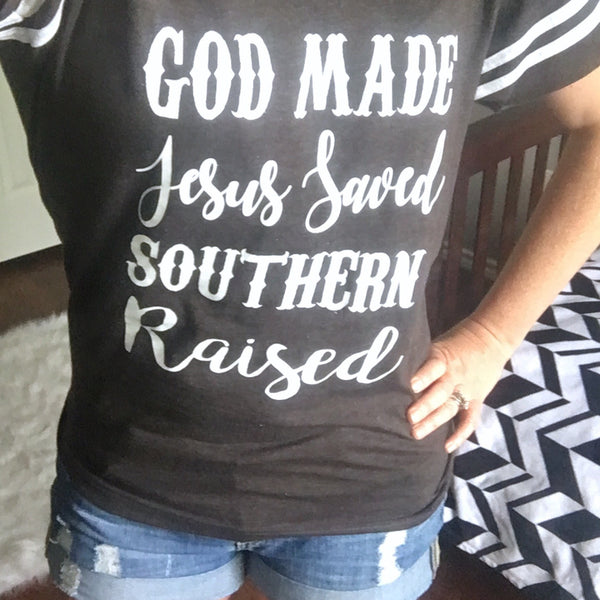 God Made Jesus Saved Southern Raised Christian Women Tee