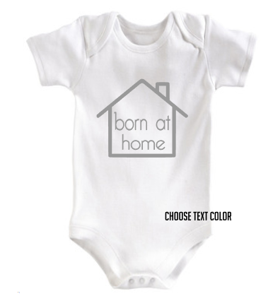 Born at home onesie - home birth