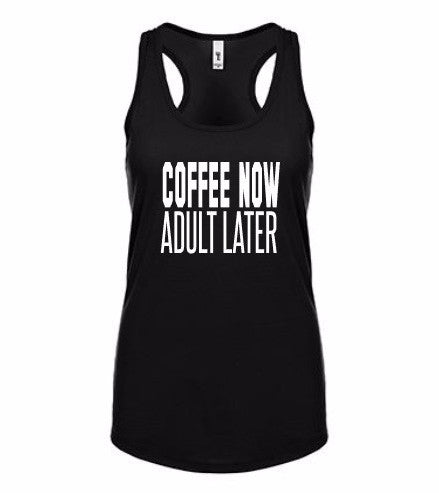 Coffee now Adulting later shirt