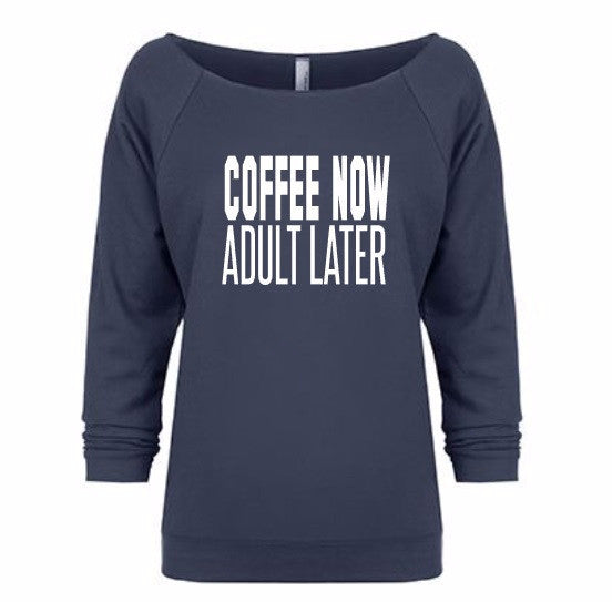 Coffee now Adult Later shirt sweatshirt