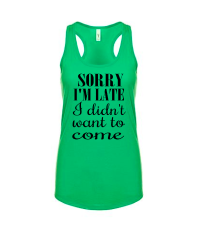 Funny Women's Shirts - Sorry I'm Late