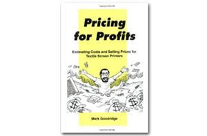 Pricing for Profits: Revised Edition for Screen Printers