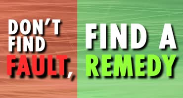 Dont Find Fault Find Remedy
