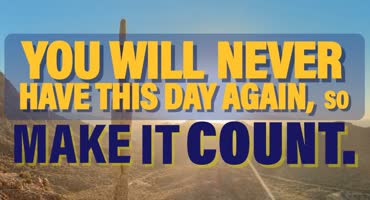 Never Have Day Again Make it Count