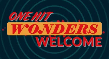 One Hit Wonders Welcome