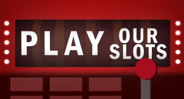 Play our Slots