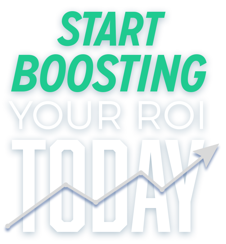 Boost your ROI