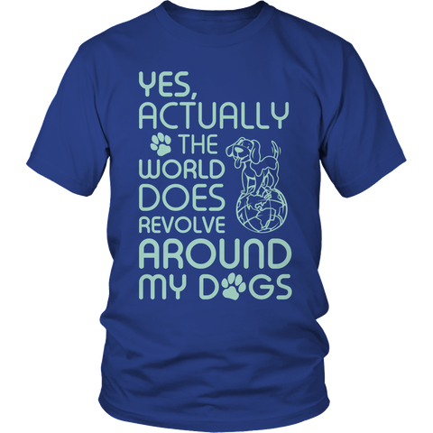 Image of Limited Edition - Yes Actually The World Does Revolve Around My Dogs