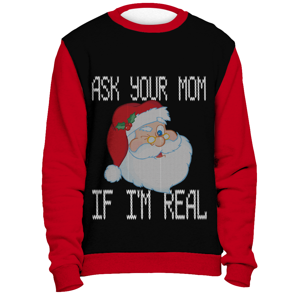 Ask Your Mom if I'm Real - Ugly Sweater