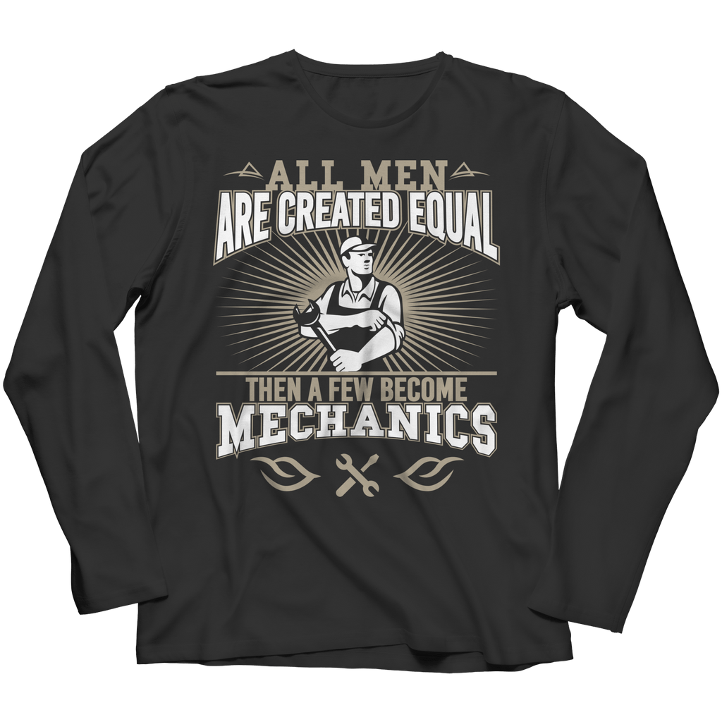 Unisex Shirt - Limited Edition Apparel - All Men Are Created Equal Then A Few Become Mechanics