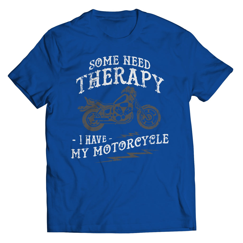Unisex Shirt - Some Need Therapy I Have My Motorcycle - T-Shirt