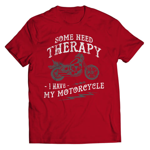 Image of Unisex Shirt - Some Need Therapy I Have My Motorcycle - T-Shirt - Special Offer