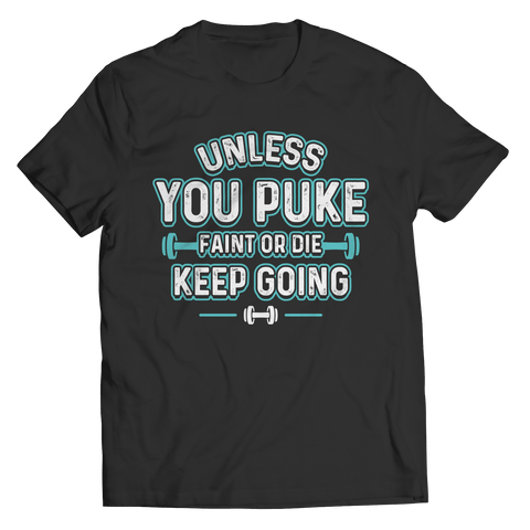 Image of Unisex Shirt - Unless You Puke Keep Going - T-Shirt