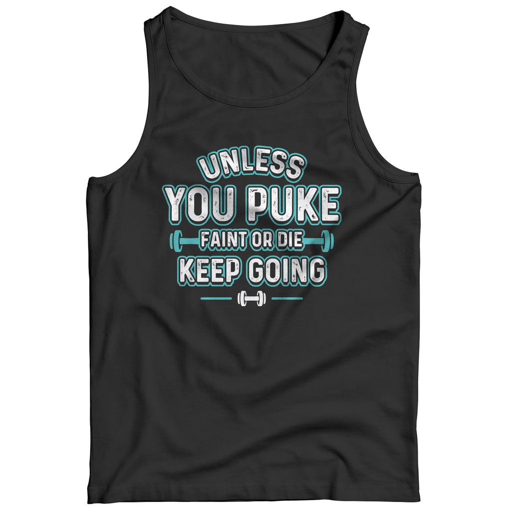 Unisex Shirt - Unless You Puke Keep Going - T-Shirt