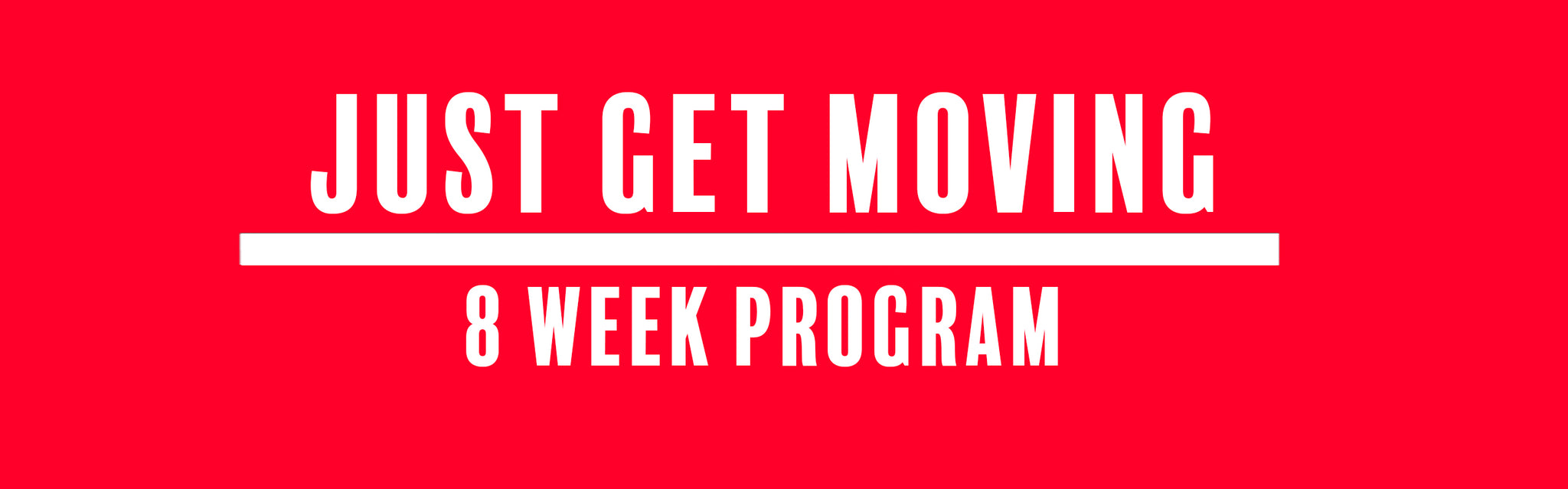 Just Get Moving | 8 Week Workout Program
