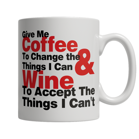 Give Me Coffee To Change Things I Can & Wine To Accept The Things I Can't