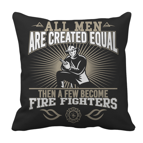 Limited Edition - All Men Are Created Equal Then A Few Become Firefighters