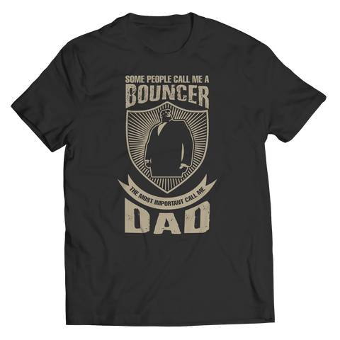 Limited Edition - Some call me a Bouncer But the Most Important ones call me Dad