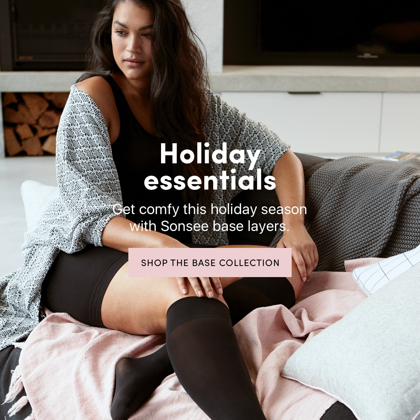 Holiday essentials. Get comfy this holiday season with Sonsee base layers. Shop the Base Collection