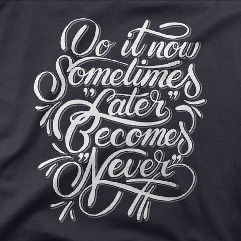 "Do it now. Sometimes ""later"" becomes ""never"". - CD Universe Apparel"