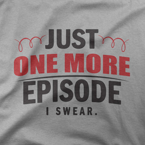 Just one more episode, I swear - CD Universe Apparel