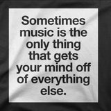 Sometimes music is the only thing that gets your mind off of everything else.