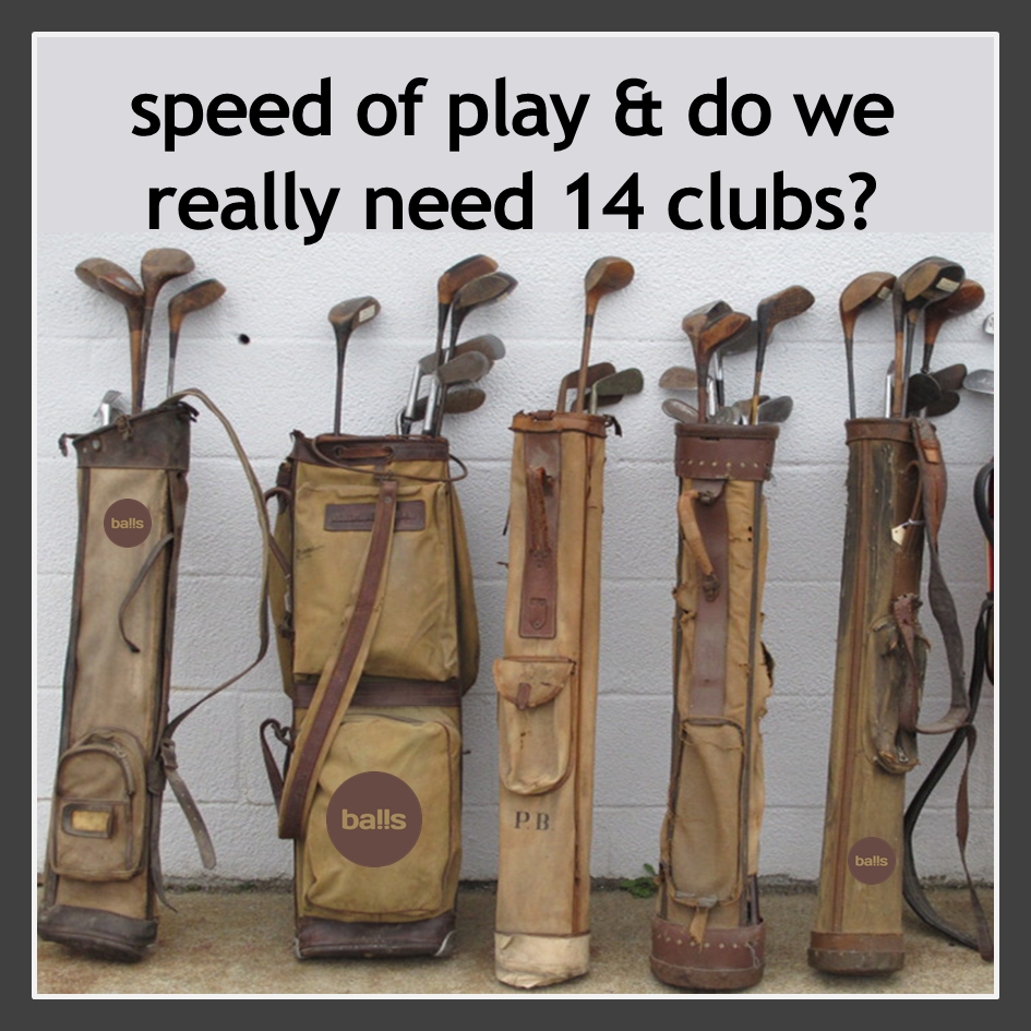 speed of play & do we really need 14 clubs?