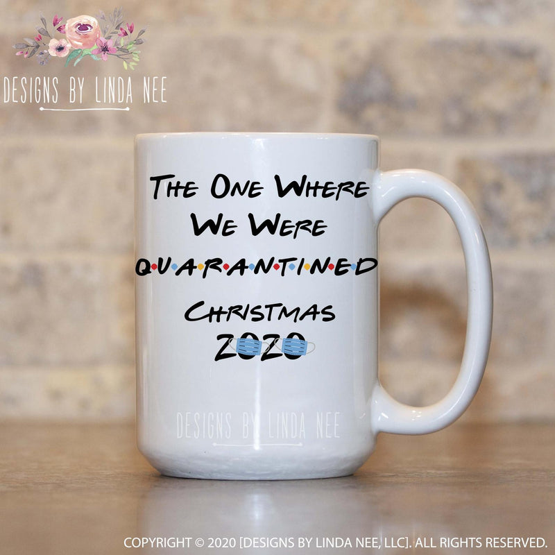 FRIENDS Quarantined Christmas 2020   15oz White Mug