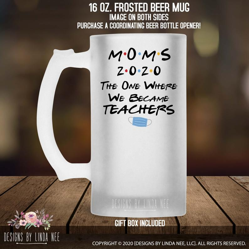 Moms 2020 Became Teachers FRIENDS    Frosted Beer Mug