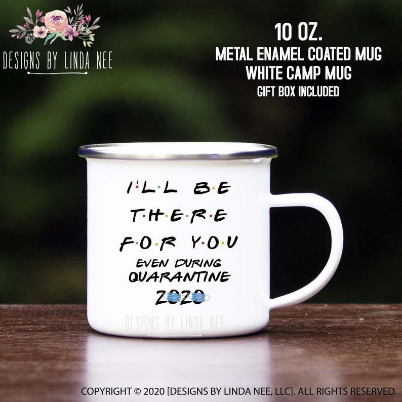 I'll Be There For You Even During Quarantine   Camp Mug