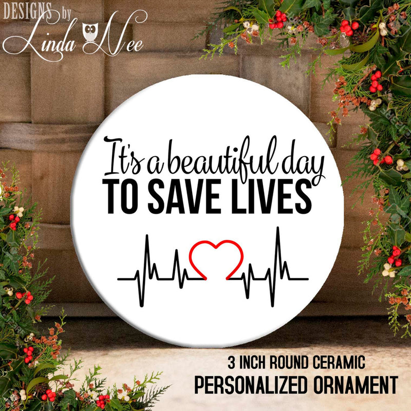 It's A Beautiful Day To Save Lives Ornament