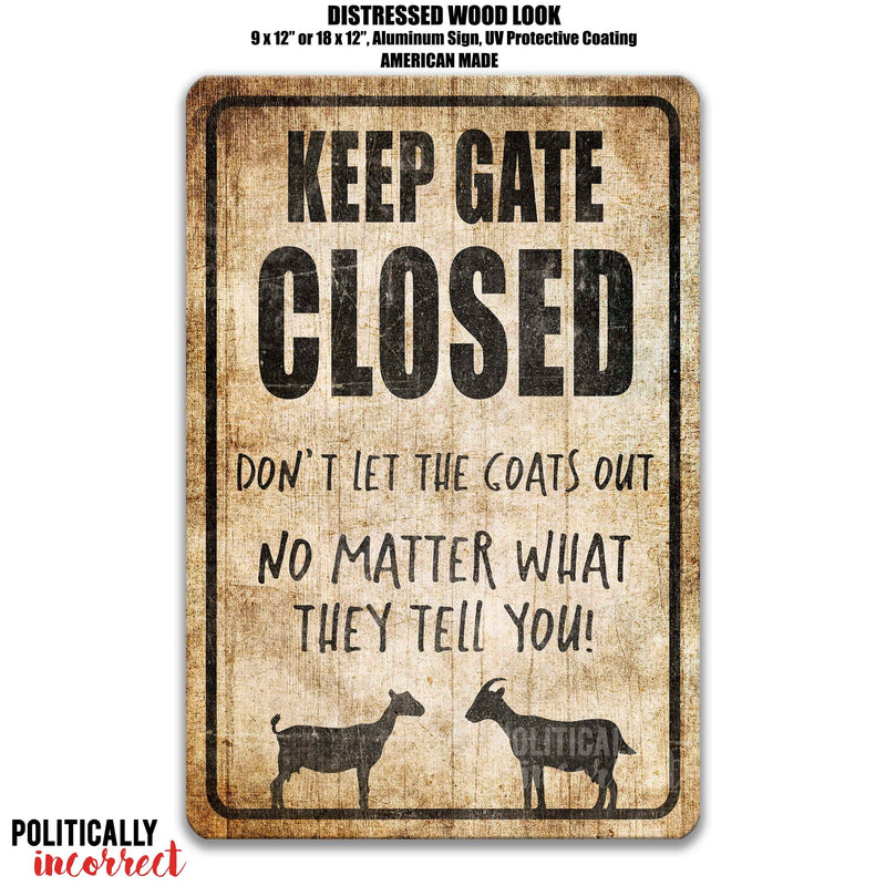 Keep Gate Closed don't let the goats out no matter what they tell you! Distressed Looking Sign