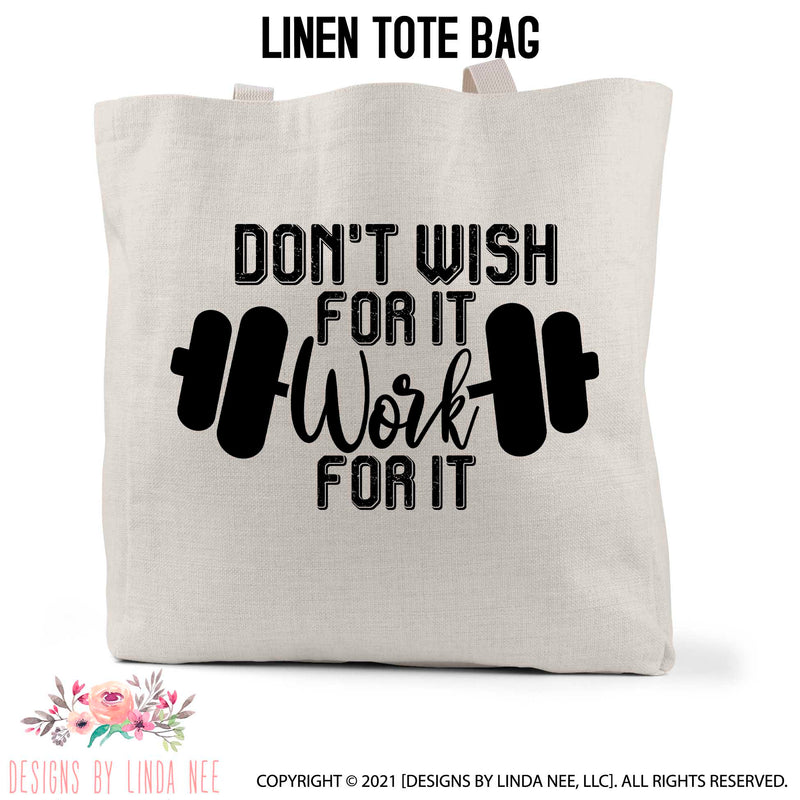 Don't Wish For It, Work For It text set around bar bell icon printed on a linen tote bag