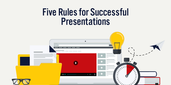 Five Rules for Successful Presentations