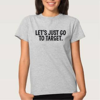 Let's just go to Target T-Shirt