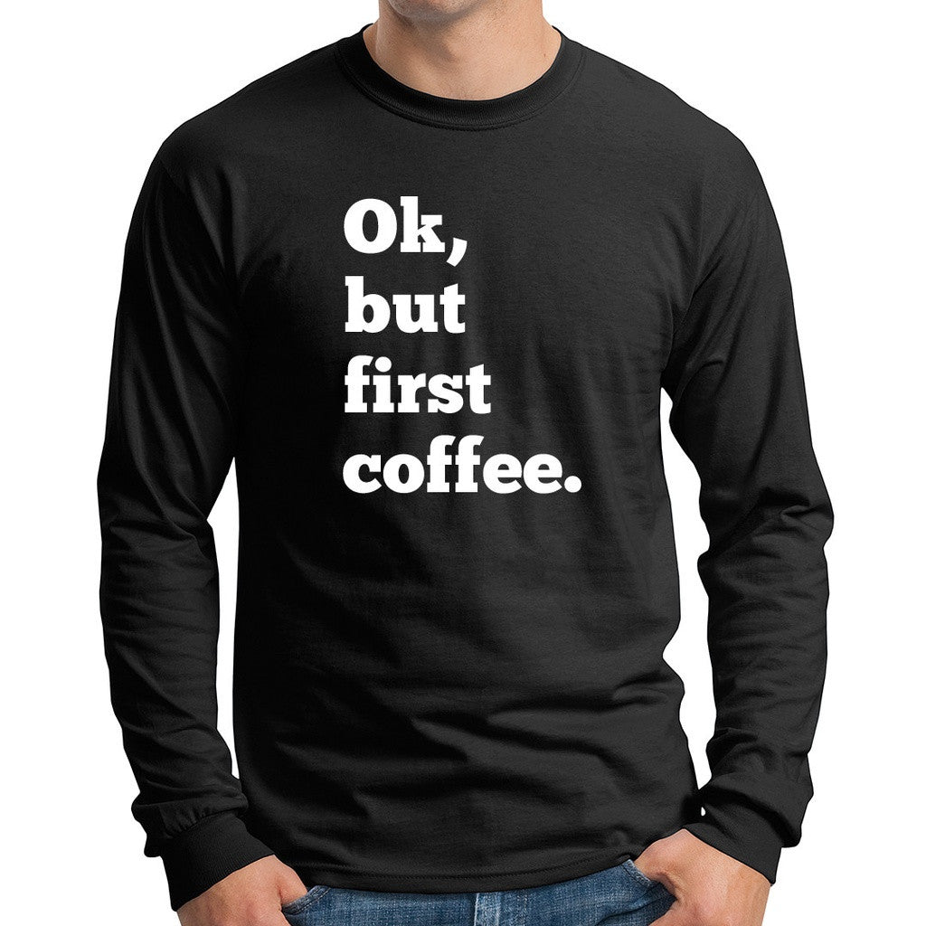 Ok, but First Coffee Men's Long Sleeve T-shirt