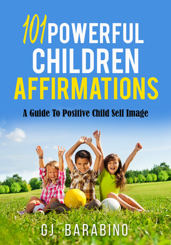 101 Positive Children Affirmations - A Guide to Positive Child Self Image
