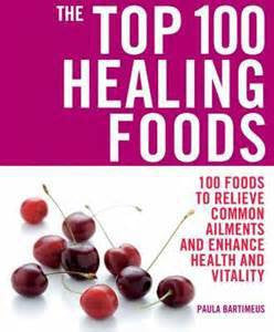 The Top 100 Healing Foods: 100 Foods to Relieve Common Ailments and Enhance Health and Vitality - The Posh Lyfe Style