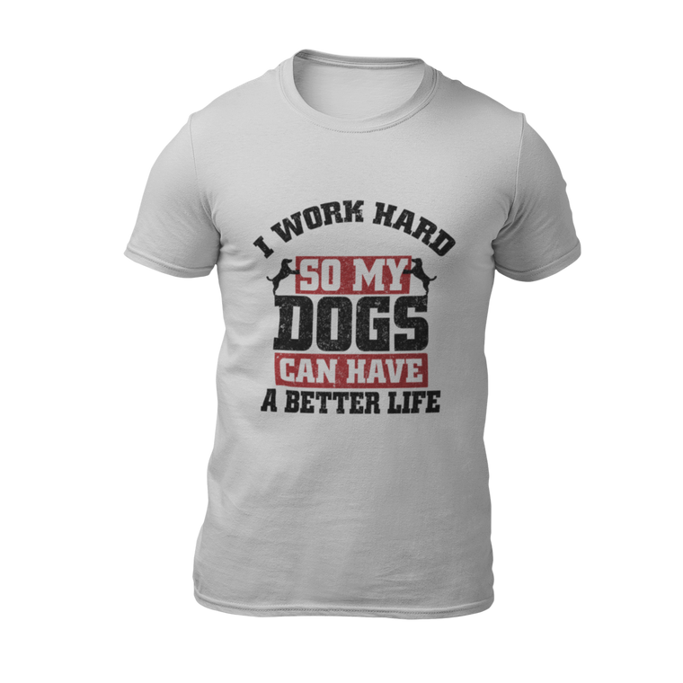 Dogs Have Better Life - Gray