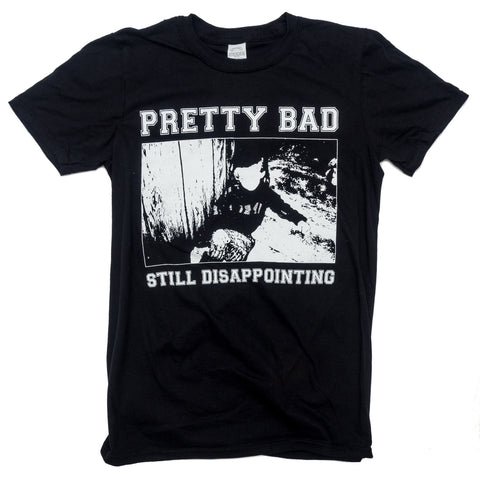 Pretty Bad Still Disappointing Hardcore T-Shirt