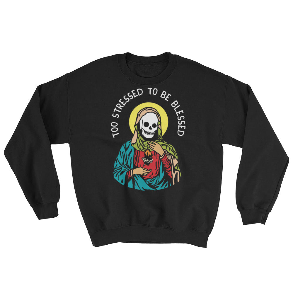 Too Stressed To Be Blessed Sweatshirt