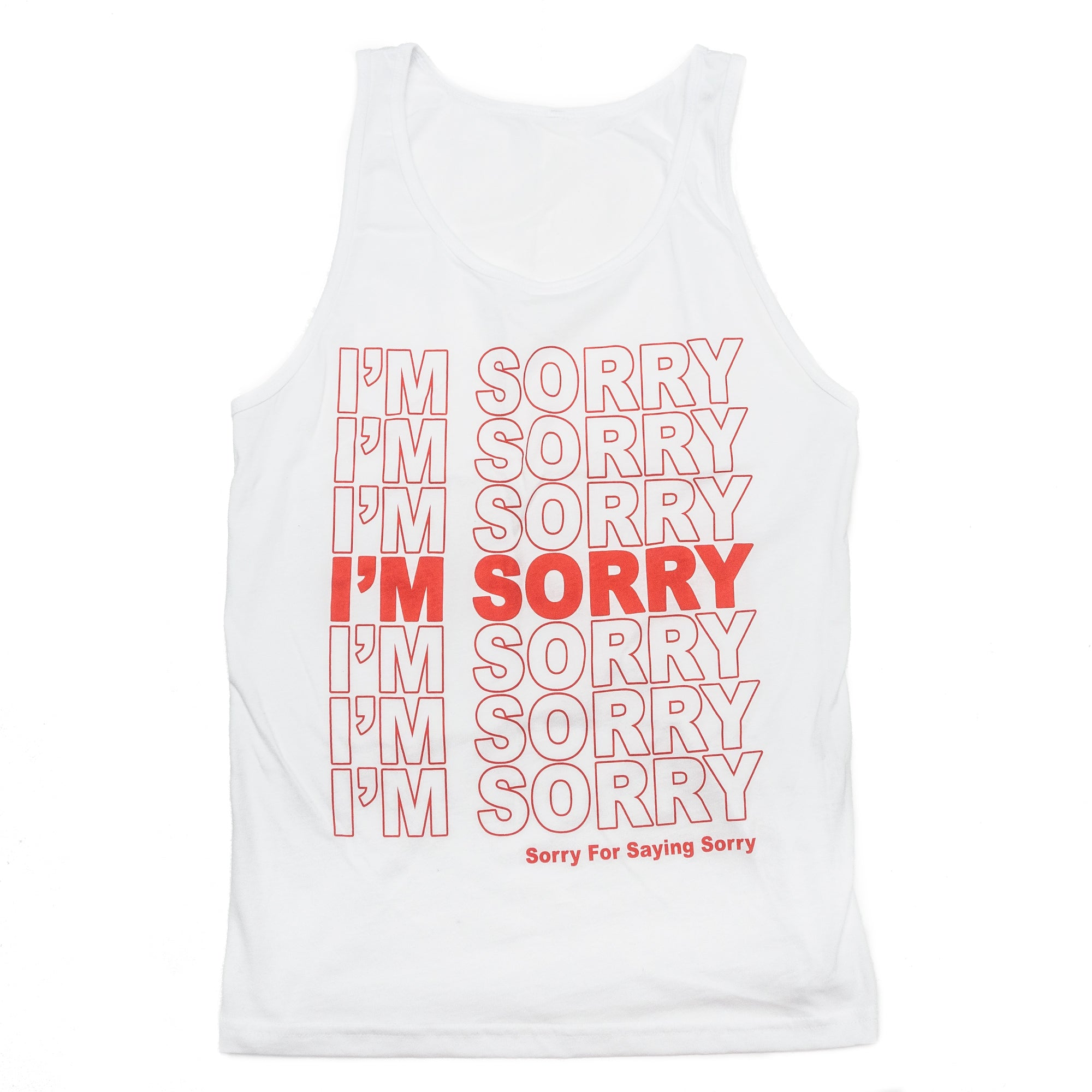 I'm Sorry I'm Sorry Tank Top