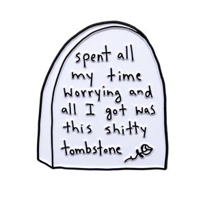 Worry Tombstone Pin