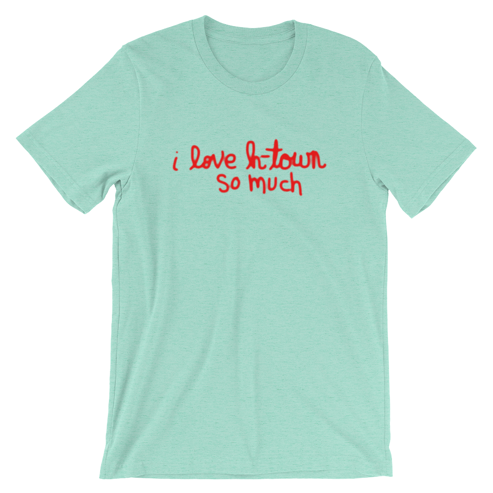 i love h-town so much - Unisex short sleeve t-shirt