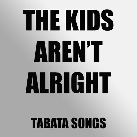 The Kids Aren't Alright (Tabata Mix)