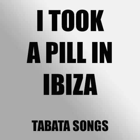 I Took a Pill in Ibiza (Tabata Mix)