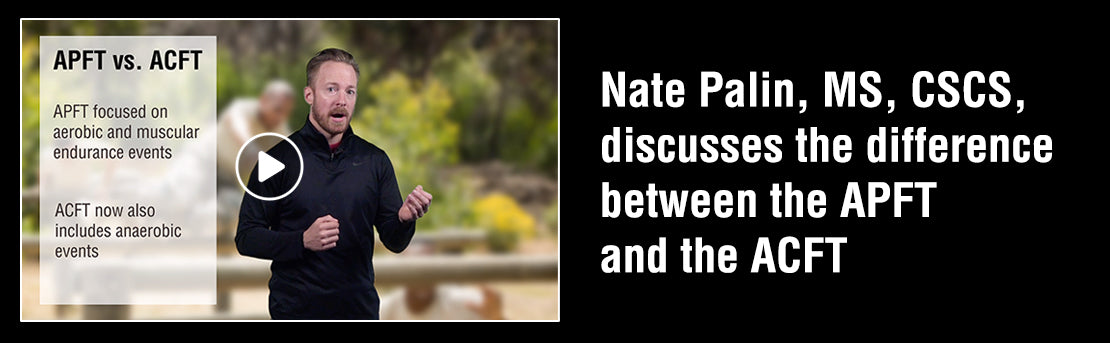 Nate Palin, MS, CSCS, discusses the differences between the APFT and ACFT