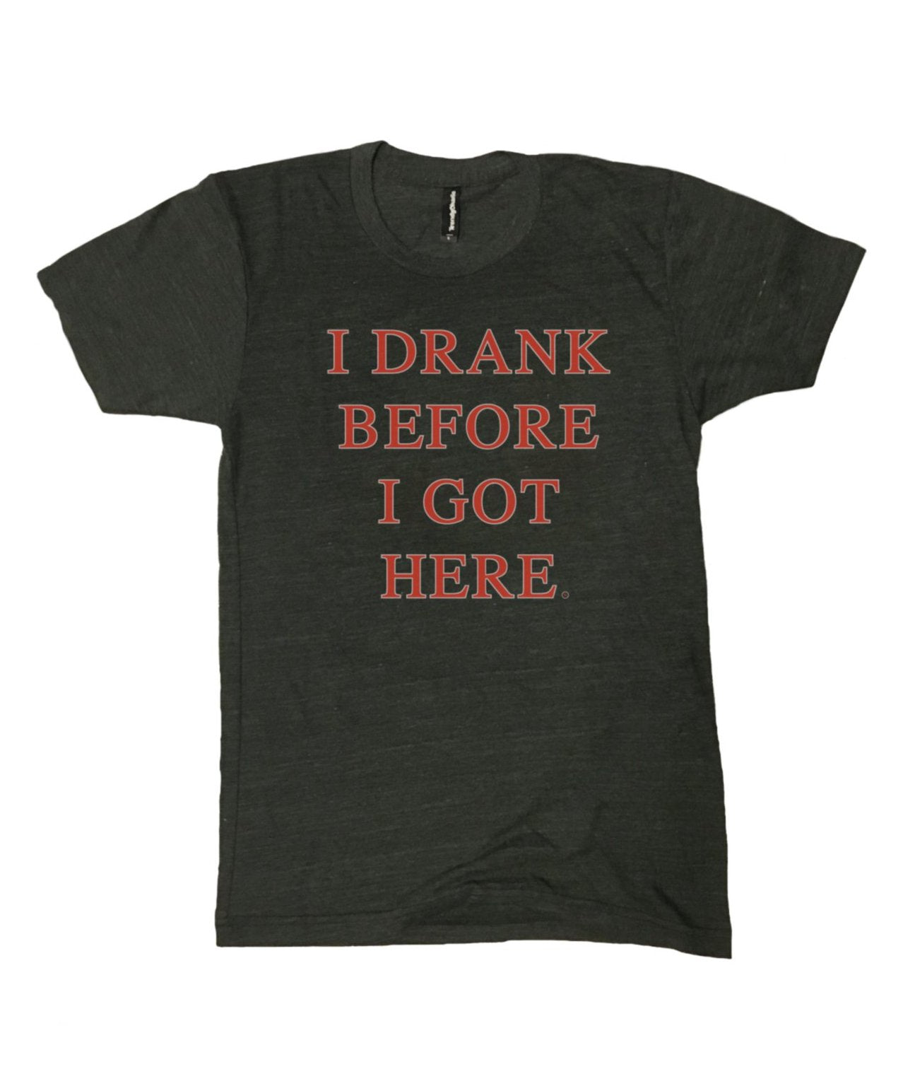 i drank before i got here shirt