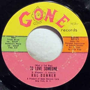 "Ral Donner- (What A Sad Way) To Love Someone/ Will You Love Me In Heaven- VG+ 7"" Single 45RPM- 1962 Gone Records USA- Rock/Pop"