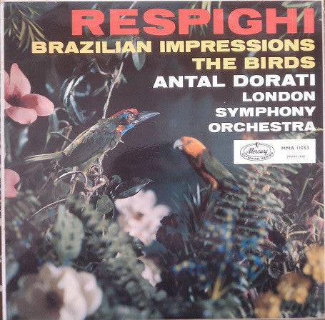 Antal Dorati & The London Symphony Orchestrs ‎– Respighi - The Birds - Brazillian Impressions - VG+ Lp Record 1959 Mono USA Vinyl - Classical
